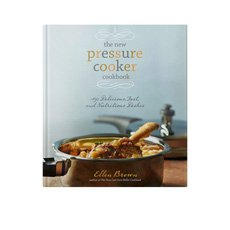The New Pressure Cooker Cookbook by Ellen Brown