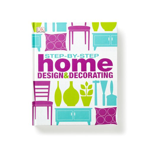 Step By Step Home Design & Decorating by Dorling Kindersley